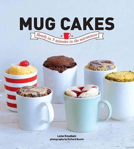 Mug Cakes: Ready in 5 Minutes in the Microwave (Hardback)