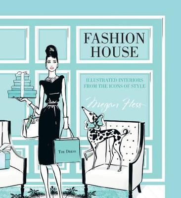 Fashion House: Illustrated interiors from the icons of style (Small Format) (Hardback)