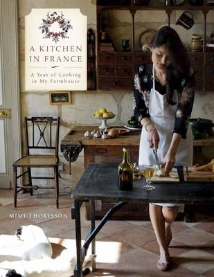 A Kitchen in France: A Year of Cooking in My Farmhouse (Hardback)