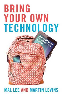 Bring Your Own Technology: The BYOT guide for schools and families (Paperback)