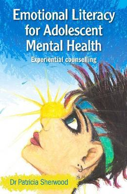 Emotional Literacy for Adolescent Mental Health: Experiential counselling (Paperback)