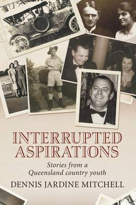 Interrupted Aspirations: Stories from a Queensland Country Youth (Paperback)
