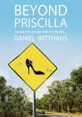 Beyond Priscilla: One gay man, one gay truck, one big idea..... (Paperback)