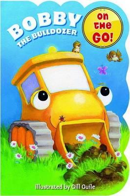 Chubby On the Go: Bobby the Bulldozer (Board book)