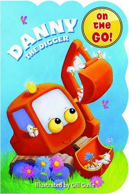 Chubby on the Go: Danny the Digger (Board book)