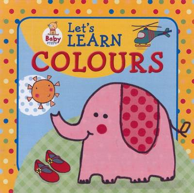 Baby Steps: Let's Learn Colours (Hardback)