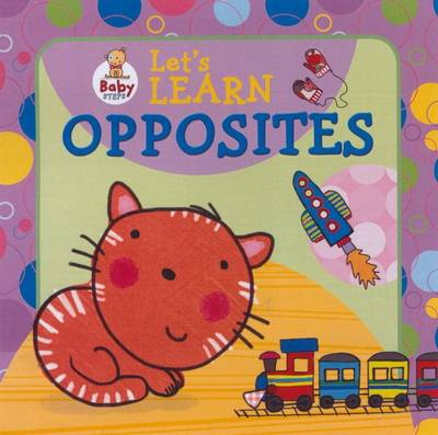 Baby Steps: Let's Learn Opposites (Hardback)