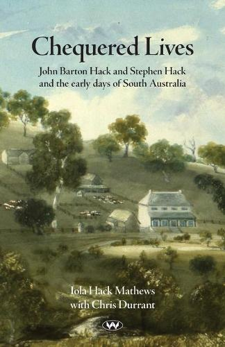 Chequered Lives: John Barton Hack and Stephen Hack and the early days of South Australia (Paperback)