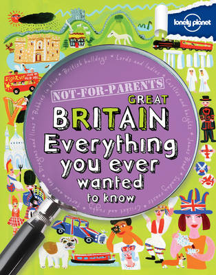 Not For Parents Great Britain: Everything You Ever Wanted to Know - Lonely Planet Kids (Paperback)