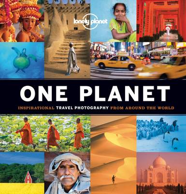 One Planet: Inspirational Travel Photography from Around the World - Lonely Planet (Hardback)