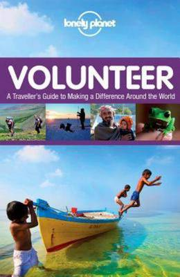 Volunteer: A Traveller's Guide to Making a Difference Around the World - Lonely Planet (Paperback)