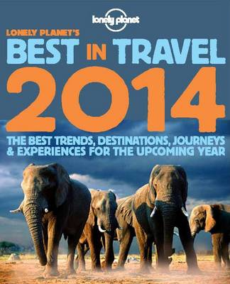 Lonely Planet's Best in Travel 2014: The Best Trends, Destinations, Journeys & Experiences for the Upcoming Year (Paperback)
