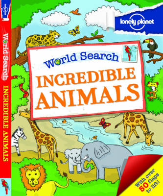 World Search - Incredible Animals - Lonely Planet Kids (Hardback)