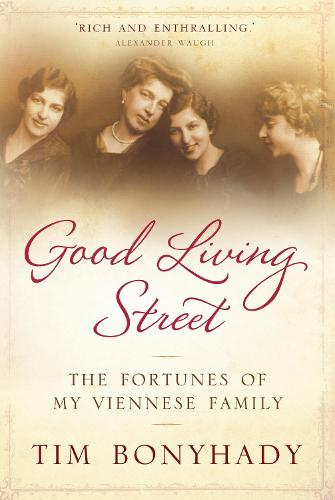 Good Living Street: The fortunes of my Viennese family (Hardback)