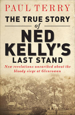 The True Story of Ned Kelly's Last Stand (Paperback)