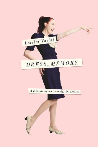 Dress, Memory: A Memoir of My Twenties in Dresses (Paperback)