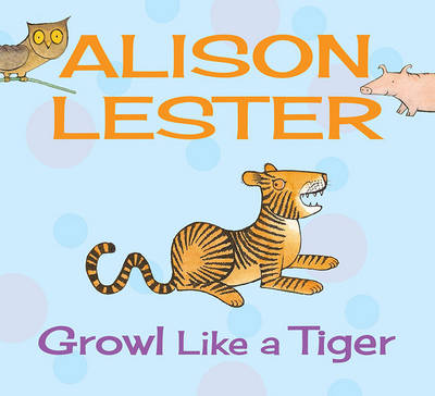 Growl Like a Tiger: Read Along with Alison Lester Book 2 (Board book)