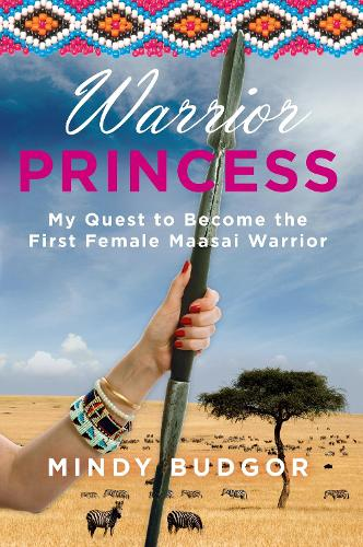 Warrior Princess: My quest to become the first female Maasai warrior (Paperback)