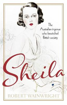 Sheila: The Australian ingenue who bewitched British society (Hardback)