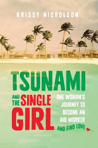 Tsunami and the Single Girl: One woman's journey to become an aid worker and find love (Paperback)