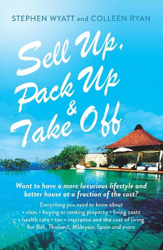 Sell Up, Pack Up and Take Off: Want to Have a More Luxurious Lifestyle and Better House at a Fraction of the Cost? (Paperback)
