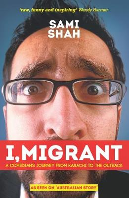 I, Migrant: A Comedian's Journey From Karachi to the Outback (Paperback)