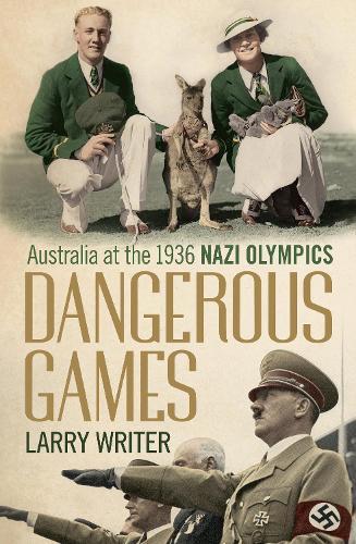 Dangerous Games: Australia at the 1936 Nazi Olympics (Paperback)