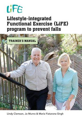 Lifestyle-Integrated Functional Exercise Program to Prevent Falls: Trainers Manual - Life (Paperback)
