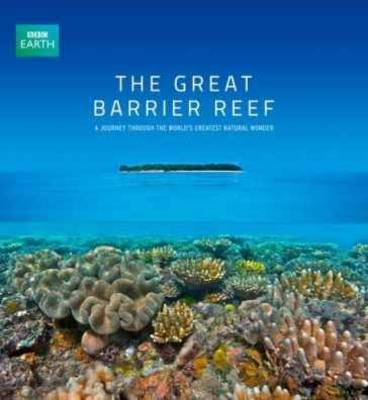The Great Barrier Reef: A Journey Through the World's Greatest Natural Wonder (Hardback)