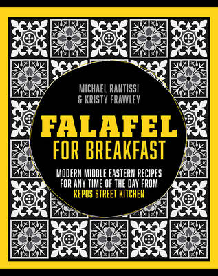 Falafel for Breakfast: Modern Middle Eastern Recipes for the Shared Table from Kepos Street Kitchen (Hardback)