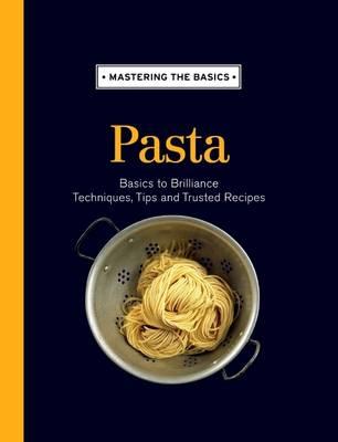 Mastering the Basics: Pasta - Mastering the Basics (Hardback)