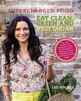 Supercharged Food: Eat Clean, Green and Vegetarian: 100 Vegetable Recipes to Heal and Nourish (Paperback)