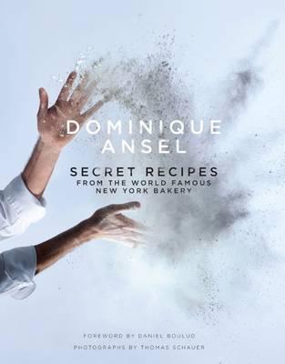 Dominique Ansel: Secret Recipes from the World Famous New York Bakery (Hardback)