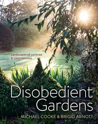 Disobedient Gardens: Landscapes of Contrast and Contradiction (Hardback)