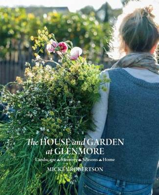 The House and Garden at Glenmore: Landscape. Seasons. Memory. Home (Hardback)