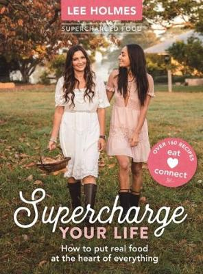 Supercharge Your Life: How to put real food at the heart of everything (Paperback)