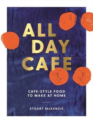 All Day Cafe: Cafe-Style Food to Make at Home (Hardback)