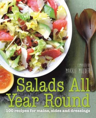 Salads All Year Round: 100 Recipes for Mains, Sides and Dressings (Paperback)