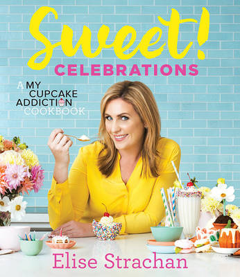 Sweet! Celebrations: A My Cupcake Addiction Cookbook (Hardback)