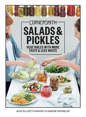 Cornersmith: Salads and Pickles: Eat with the seasons: vegetables with more taste, less waste (Paperback)