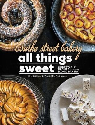 Bourke Street Bakery All Things Sweet: Unbeatable Recipes from the Iconic Bakery (Hardback)
