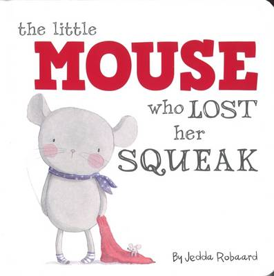 Little Mouse Who Lost Her Squeak (Hardback)