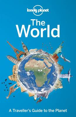 Lonely Planet The World: A Traveller's Guide to the Planet - Travel Guide (Paperback)