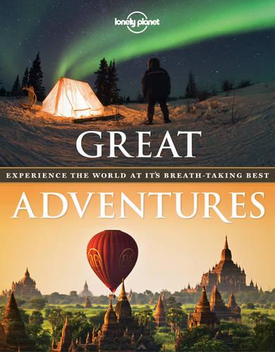 Great Adventures: Experience the World at its Breathtaking Best - Lonely Planet (Paperback)