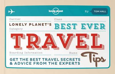 Best Ever Travel Tips: Get the Best Travel Secrets & Advice from the Experts - Lonely Planet (Paperback)