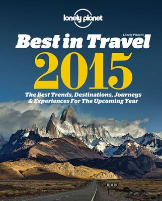 Lonely Planet's Best in Travel 2015: The Best Trends, Destinations, Journeys & Experiences for the Year Ahead (Paperback)