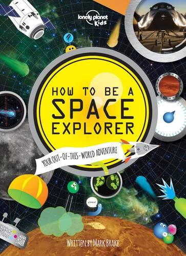 How to be a Space Explorer: Your Out-of-this-World Adventure - Lonely Planet Kids (Hardback)