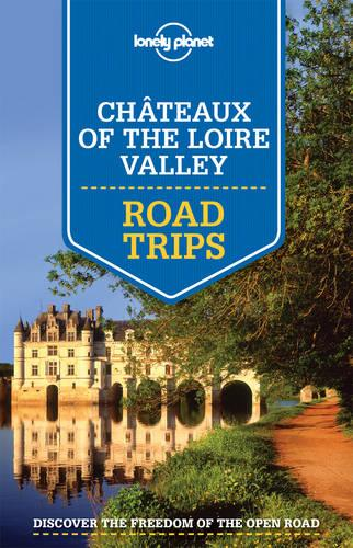 Lonely Planet Chateaux of the Loire Valley Road Trips - Travel Guide (Paperback)