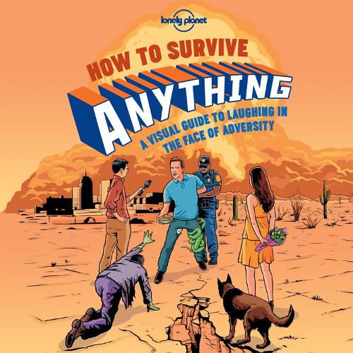 How to Survive Anything: A Visual Guide to Laughing in the Face of Adversity - Lonely Planet (Hardback)