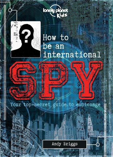 How to be an International Spy: Your Training Manual, Should You Choose to Accept it - Lonely Planet Kids (Hardback)